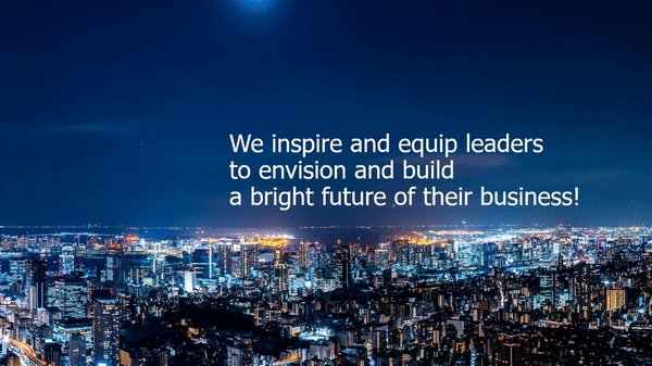 We inspire and equip leaders to envision and build a bright future of their business